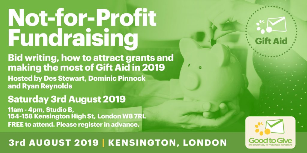 Not-for-Profit Fundraising: Bid writing, how to attract grants and making the most of Gift Aid in 2019. Kensington, London.